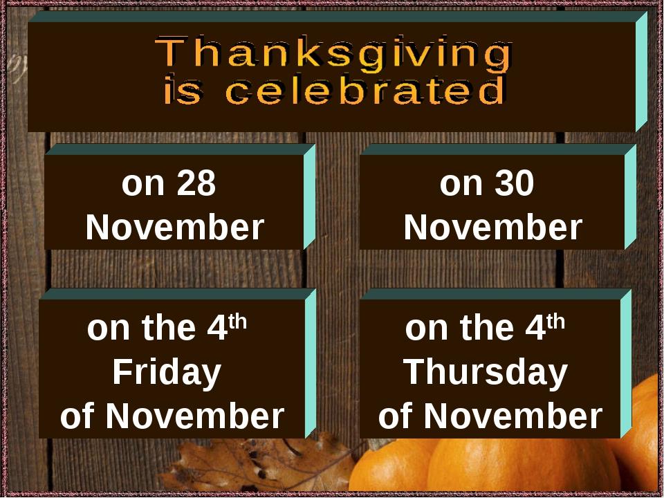 on 30 November on the 4th Friday of November on the 4th Thursday of November...