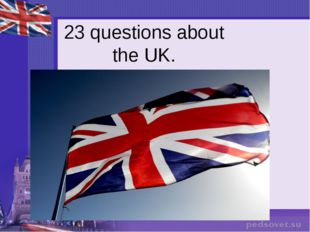 23 questions about the UK.