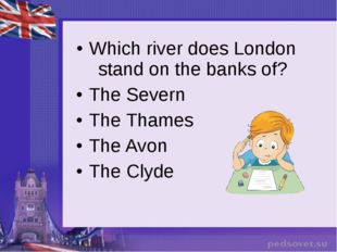Which river does London stand on the banks of? The Severn The Thames The Avon