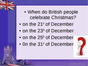 When do British people celebrate Christmas? on the 21st of December on the 23