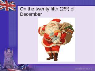 On the twenty fifth (25th) of December