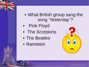 What British group sang the song 'Yesterday`? Pink Floyd The Scorpions The Be