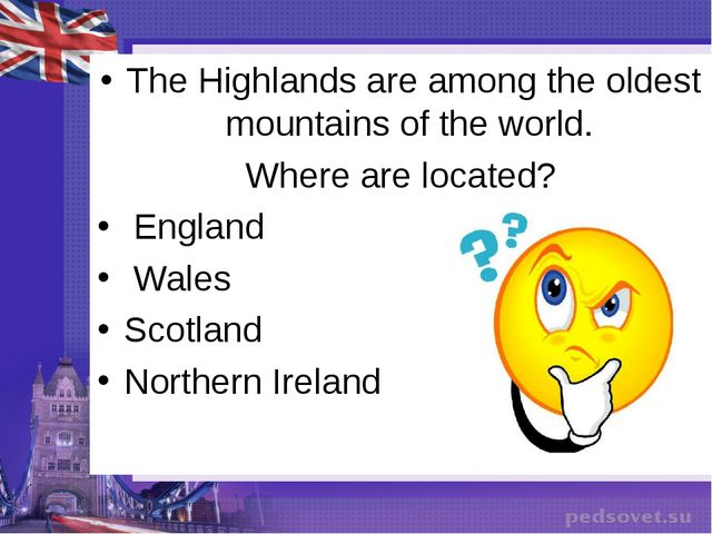 The Highlands are among the oldest mountains of the world. Where are located?...