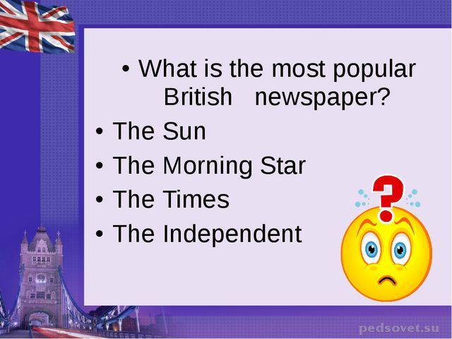 What is the most popular British newspaper? The Sun The Morning Star The Time...