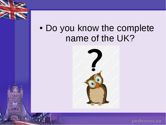 Do you know the complete name of the UK?