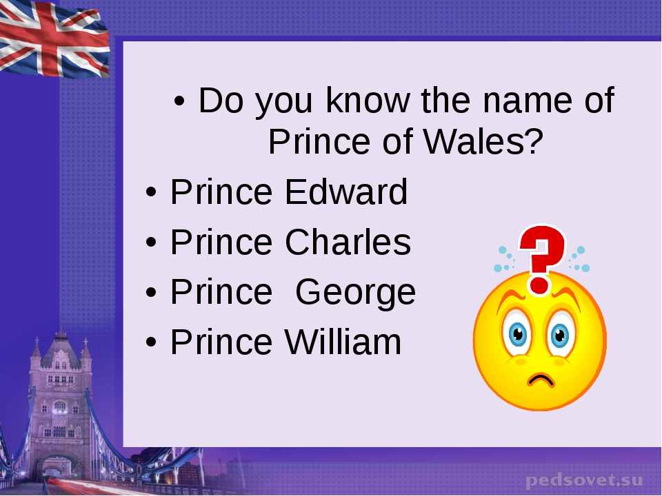 Do you know the name of Prince of Wales? Prince Edward Prince Charles Prince...