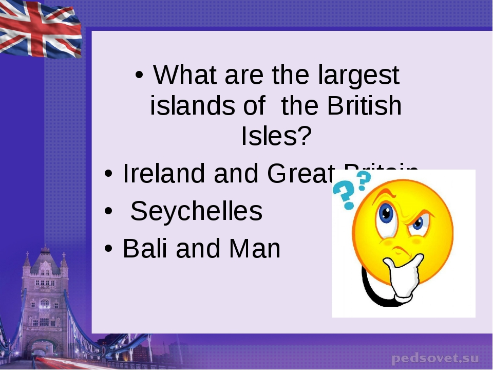 What are the largest islands of the British Isles? Ireland and Great Britain...