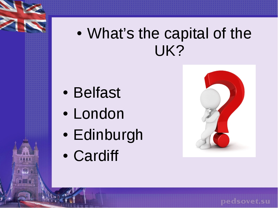 What's the capital of the UK? Belfast London Edinburgh Cardiff