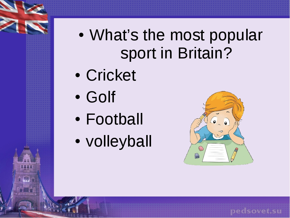 What's the most popular sport in Britain? Cricket Golf Football volleyball