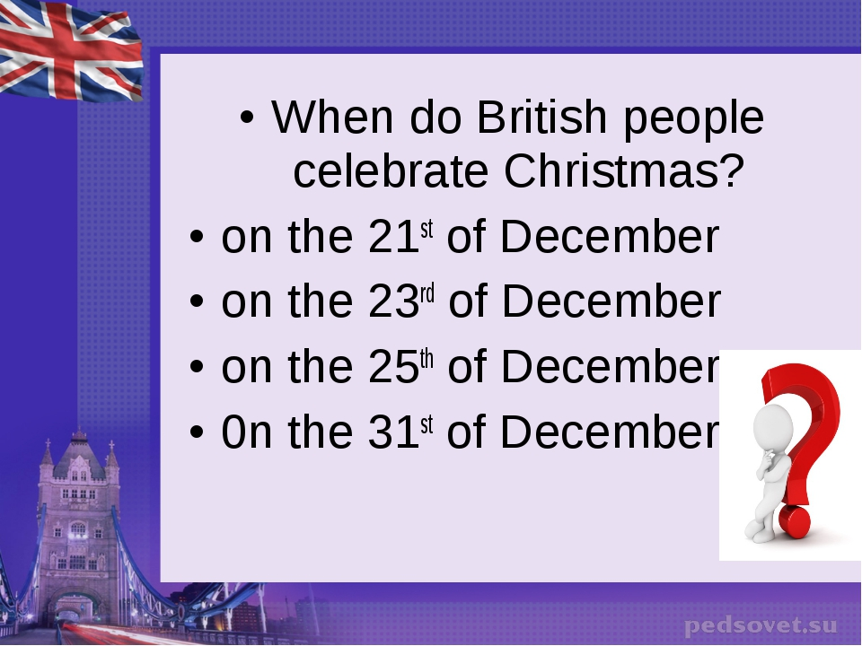 When do British people celebrate Christmas? on the 21st of December on the 23...
