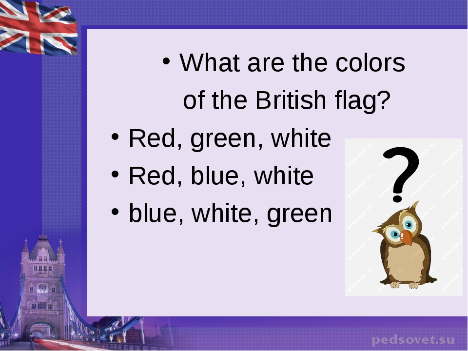 What are the colors of the British flag? Red, green, white Red, blue, white b...