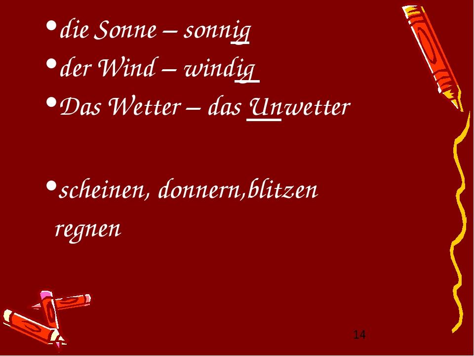 die Sonne – sonnig der Wind – windig Das Wetter – das Unwetter scheinen, donn...