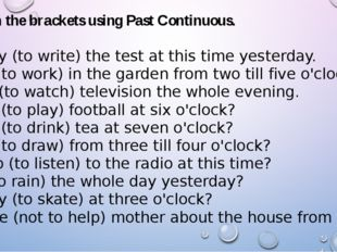 2. Open the brackets using Past Continuous. 1. They (to write) the test at th