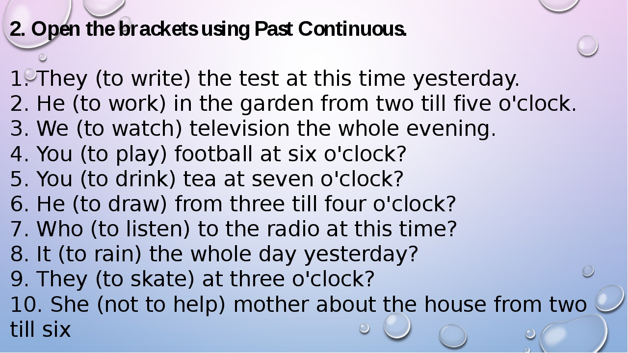 2. Open the brackets using Past Continuous. 1. They (to write) the test at th...