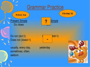 Grammar Practice Present Simple Past Simple Do /does Did Do not (don`t) Did n