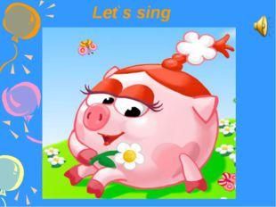 Let`s sing