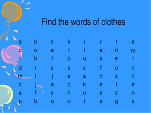 Find the words of clothes a b s k i r t e c o a t l a n m i b l o u s e i d r