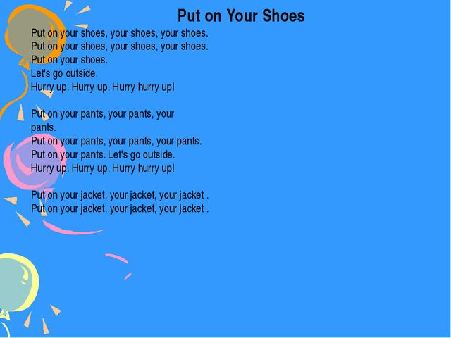 Put on Your Shoes Put on your shoes, your shoes, your shoes. Put on your sh...