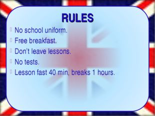 RULES No school uniform. Free breakfast. Don't leave lessons. No tests. Less