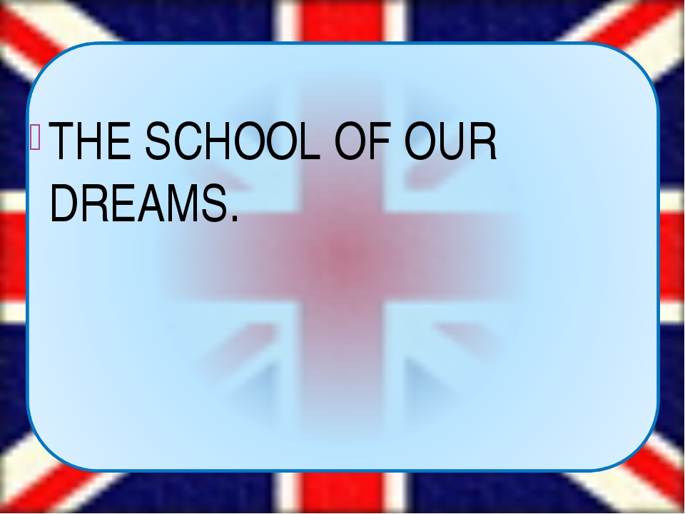 THE SCHOOL OF OUR DREAMS.
