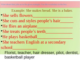 Write about their jobs as in the given example. Use the vocabulary in the box