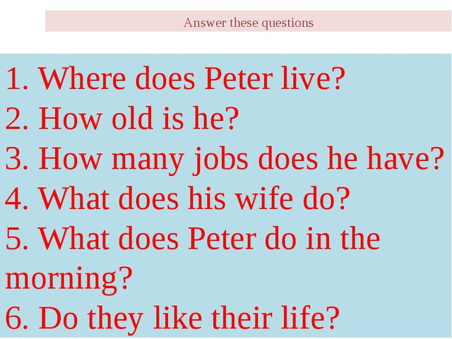 Answer these questions 1. Where does Peter live? 2. How old is he? 3. How man...