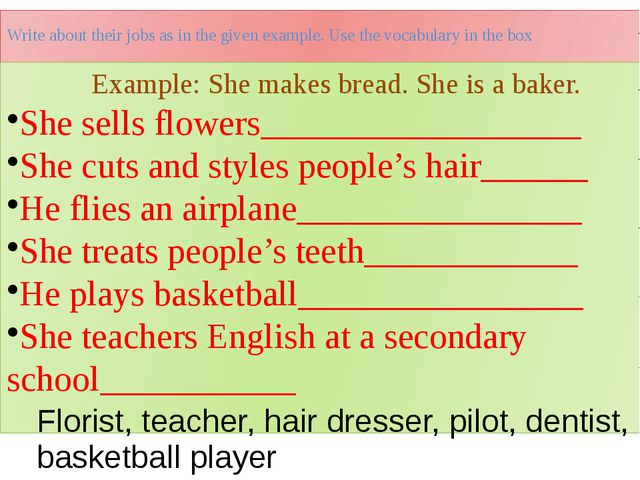 Write about their jobs as in the given example. Use the vocabulary in the box...