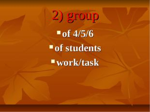 2) group of 4/5/6 of students work/task