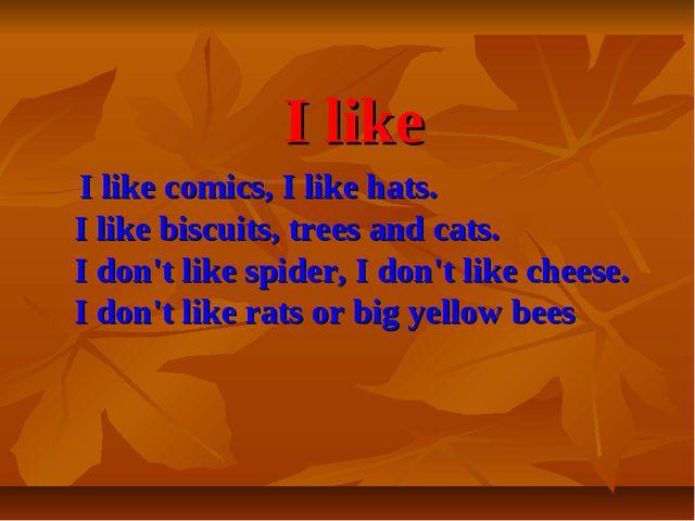 I like I like comics, I like hats. I like biscuits, trees and cats. I don't l...