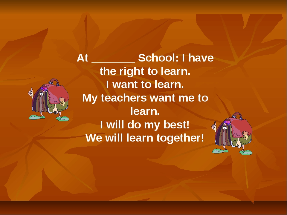 At _______ School: I have the right to learn. I want to learn. My teachers wa...