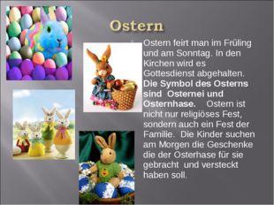 Ostern feirt man im Früling und am Sonntag. In den Kirchen wird es Gottesdien