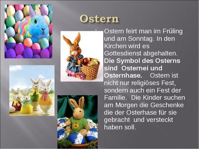 Ostern feirt man im Früling und am Sonntag. In den Kirchen wird es Gottesdien...