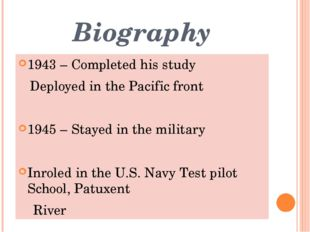 Biography 1943 – Completed his study Deployed in the Pacific front 1945 – Sta
