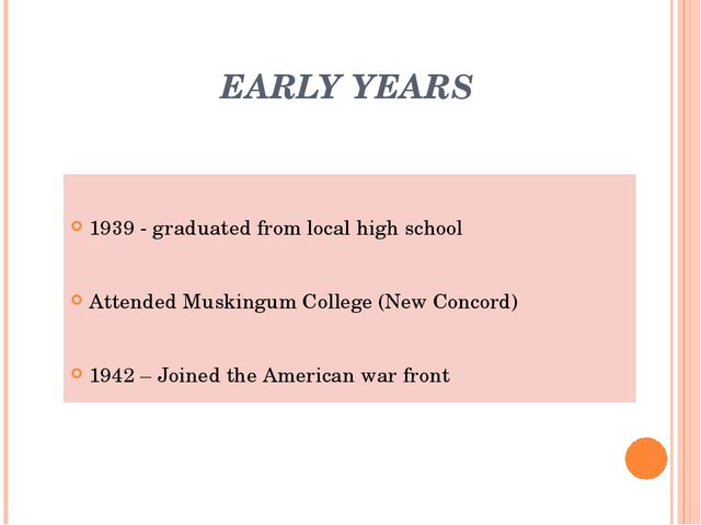 EARLY YEARS 1939 - graduated from local high school Attended Muskingum Colle...