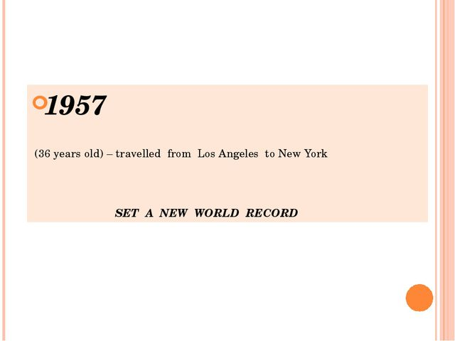 1957 (36 years old) – travelled from Los Angeles to New York SET A NEW WORLD...