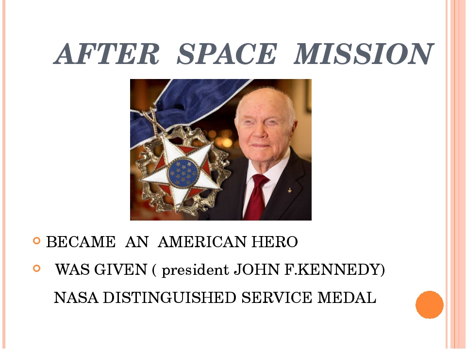 AFTER SPACE MISSION BECAME AN AMERICAN HERO WAS GIVEN ( president JOHN F.KEN...