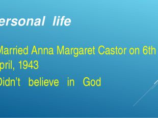 Personal life Married Anna Margaret Castor on 6th April, 1943 Didn't believe