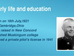 Early life and education born on 18th July,1921 in Cambridge,Ohio Was raised