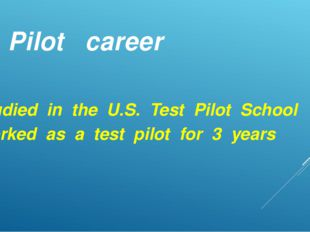 Pilot career Studied in the U.S. Test Pilot School Worked as a test pilot for