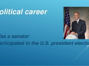 Political career Was a senator Participated in the U.S. president elections