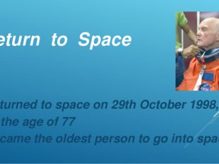 Return to Space Returned to space on 29th October 1998, at the age of 77 Beca
