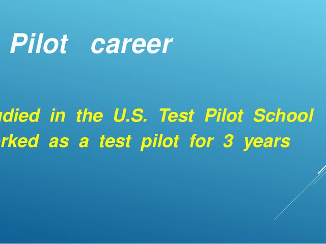 Pilot career Studied in the U.S. Test Pilot School Worked as a test pilot for...