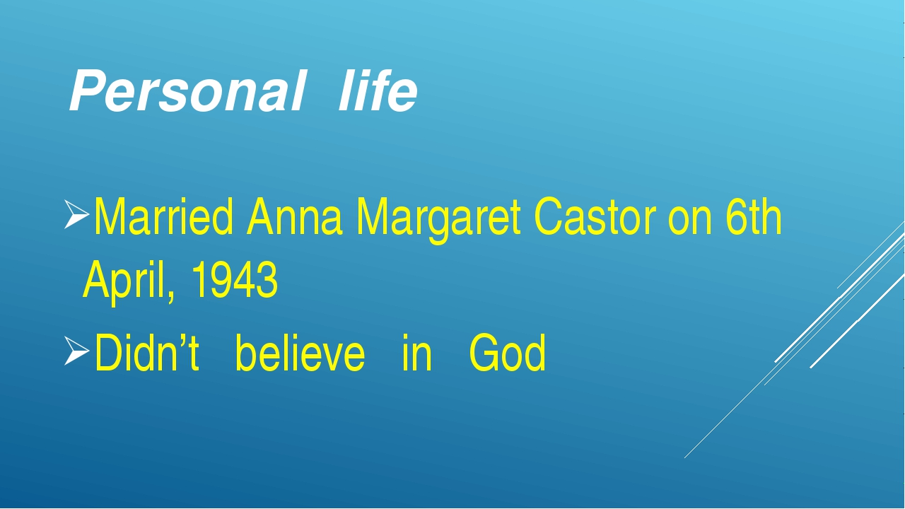 Personal life Married Anna Margaret Castor on 6th April, 1943 Didn't believe...