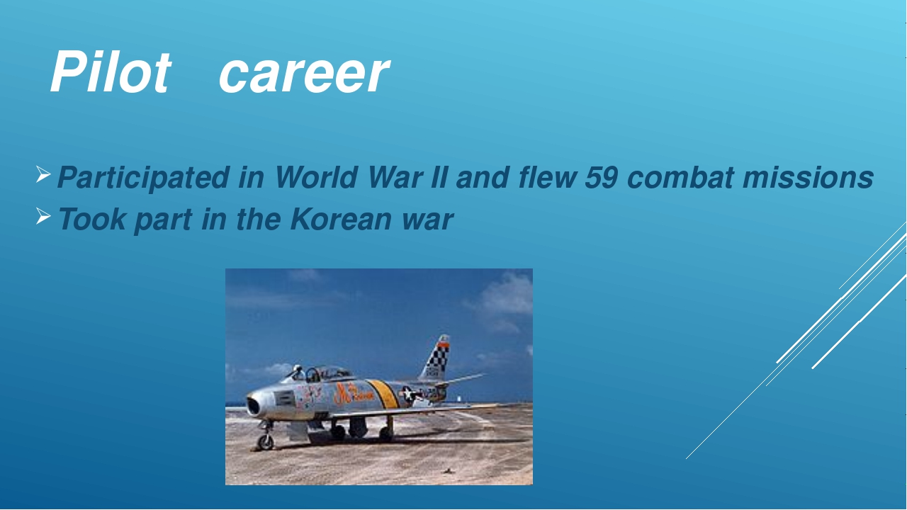 Pilot career Participated in World War II and flew 59 combat missions Took pa...