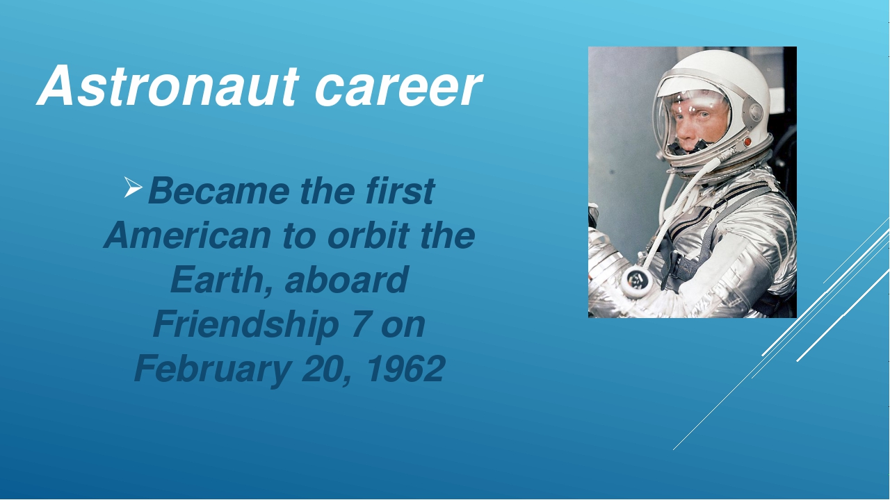 Astronaut career Became the first American to orbit the Earth, aboard Friends...