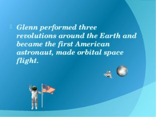 Glenn performed three revolutions around the Earth and became the first Amer