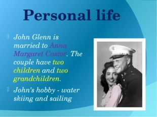 Personal life John Glenn is married to Anna Margaret Castor. The couple have