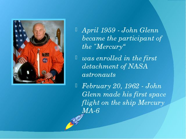 "April 1959 - John Glenn became the participant of the ""Mercury"" was enrolled..."