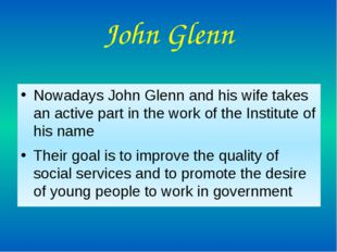 John Glenn Nowadays John Glenn and his wife takes an active part in the work