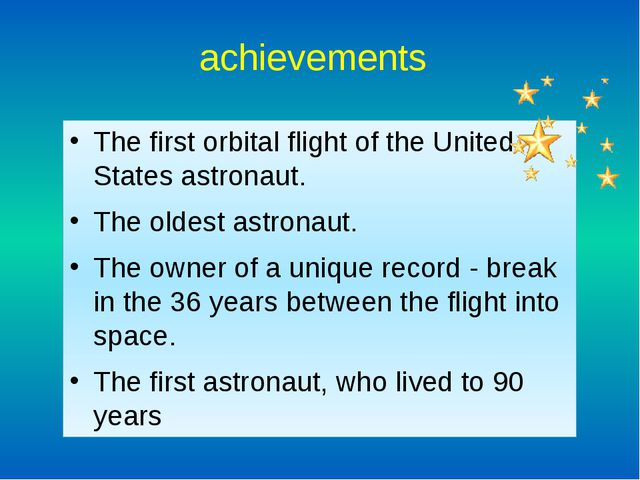 achievements The first orbital flight of the United States astronaut. The old...